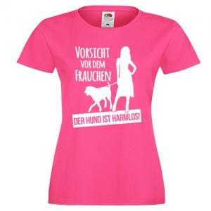Vorsicht vor dem Frauchen, der Hund ist harmlos, das Shirt für richtige Frauen
