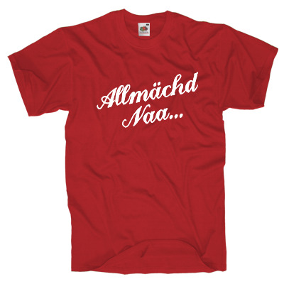 Allmächd Naa T-Shirt Shirt online mit dem Shirtdesigner gestalten