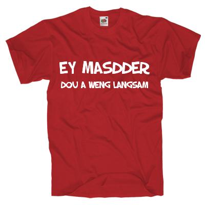 Ey Masdder dou a weng langsam Shirt online mit dem Shirtdesigner gestalten