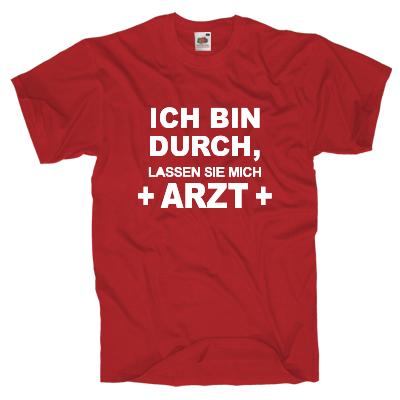 Ich bin durch, lassen sie mich Arzt Shirt online mit dem Shirtdesigner gestalten