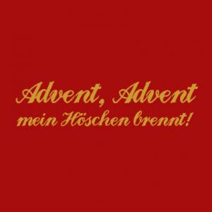Advent, Advent, mein Höschen brennt! T-Shirt bedrucken
