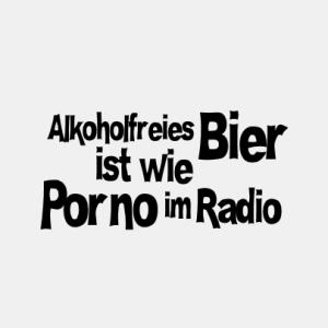 Alkoholfreis Bier ist wie Porno im Radio T-Shirt bedrucken