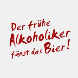Der frühe Alkoholiker fängt das Bier! T-Shirt bedrucken