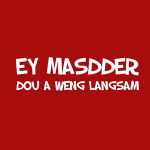 Ey Masdder dou a weng langsam T-Shirt bedrucken