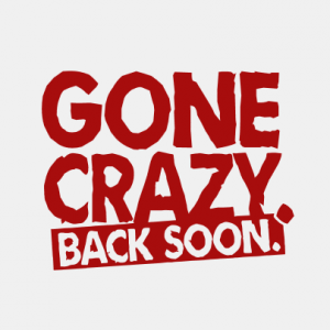 Gone Crazy, back soon T-Shirt bedrucken