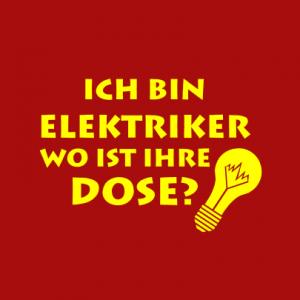 Ich bin Elektriker wo ist Ihre Dose? T-Shirt bedrucken