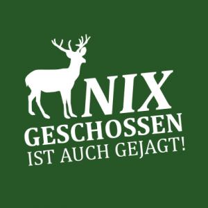 Nix geschossen ist auch gejagt T-Shirt bedrucken