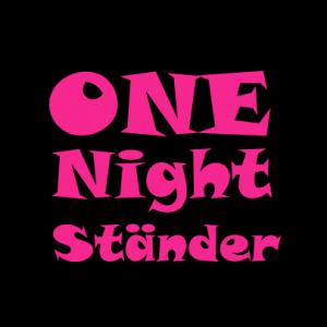 One night ständer T-Shirt bedrucken