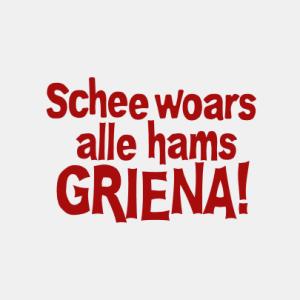 Schee woars, alle hams Griena! T-Shirt bedrucken