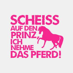 Scheiss auf den Prinz, ich nehme das Pferd T-Shirt bedrucken