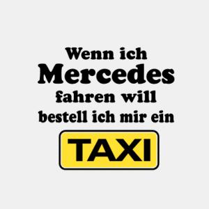 Wenn ich Mercedes fahren will bestell ein Taxi T-Shirt bedrucken