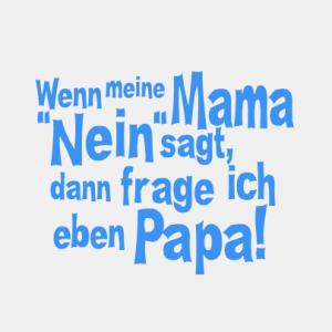Wenn meine Mama nein sagt, frage ich Papa T-Shirt bedrucken