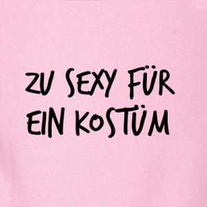 Zu Sexy für ein Kostüm T-Shirt bedrucken