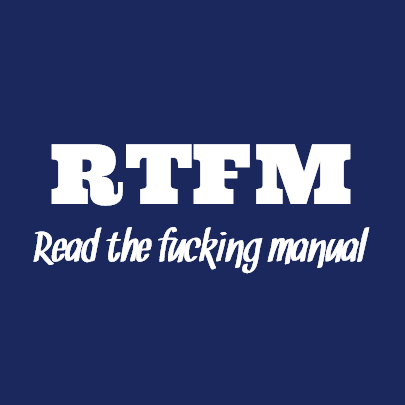 RTFM read the fucking manual