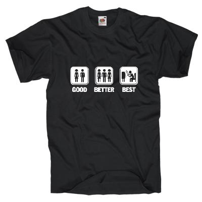 GOOD, BETTER BEST Shirt Shirt online mit dem Shirtdesigner gestalten