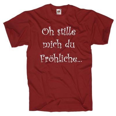Oh stille mich du Fröhliche Shirt online mit dem Shirtdesigner gestalten
